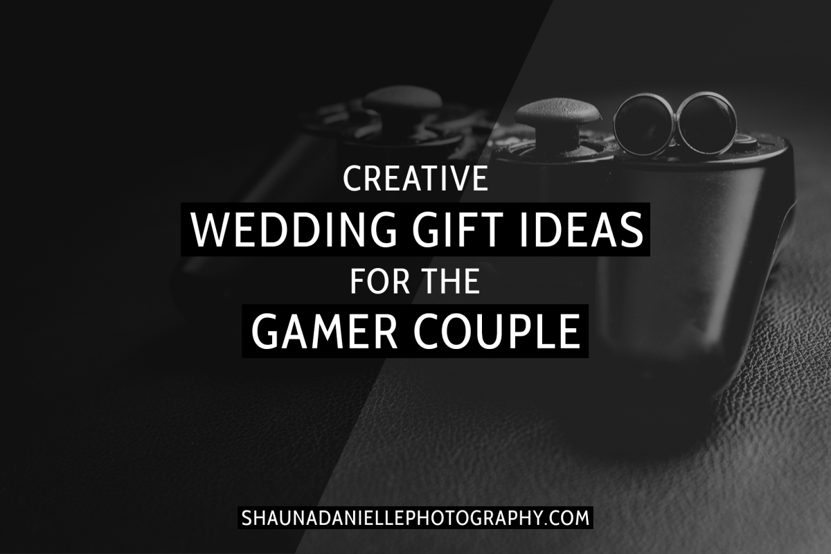 Wedding Gift For A Couple: Creative Wedding Gift Ideas For The Gamer Couple